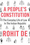 "A book cover. On a white background, the book title and author's name are prominent, displayed in red. The title is ""A People's Constitution"", while the author is Rohit De. In the middle of the cover, the words: ""The Everyday Life of Law In The Indian Republic"". All text is surrounded by small drawings of people."